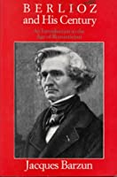Berlioz and His Century: An Introduction to Age of Romanticism