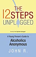 The 12 Steps Unplugged: A Young Person's Guide to Alcoholics Anonymous