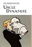 Uncle Dynamite (Everyman's Library P G WODEHOUSE)