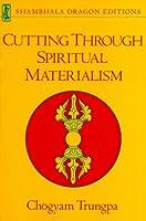 Cutting Through Spiritual Materialism (Shambhala Dragon Editions)