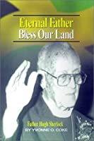 Eternal Father Bless Our Land: Father Hugh Sherlock His-Story and Then, Some