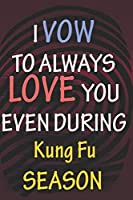 I VOW TO ALWAYS LOVE YOU EVEN DURING Kung Fu SEASON: / Perfect As A valentine's Day Gift Or Love Gift For Boyfriend-Girlfriend-Wife-Husband-Fiance-Long Relationship Quiz