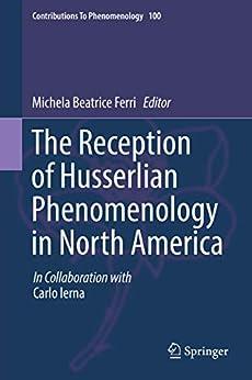 The Reception of Husserlian Phenomenology in North America (Contributions to Phenomenology Book 100) by [Michela Beatrice Ferri, Carlo Ierna]