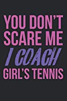 You don't scare me, I coach girl's tennis: Calendar, weekly planner, diary, notebook, book 105 pages in softcover. One week on one double page. For all appointments, notes and tasks that you want to take down and not forget. For 52 weeks.