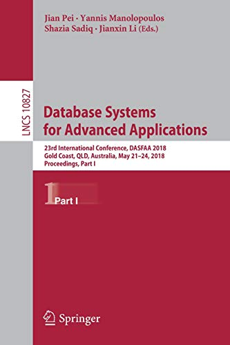 Download Database Systems for Advanced Applications: 23rd International Conference, DASFAA 2018, Gold Coast, QLD, Australia, May 21-24, 2018, Proceedings, Part I (Lecture Notes in Computer Science) 3319914510
