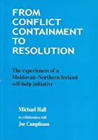 From Conflict Containment to Resolution: The Experiences of a Moldovan-Northern Ireland Self-help Initiative