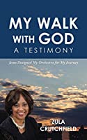My Walk with God A Testimony: Jesus Designed My Orchestra for My Journey