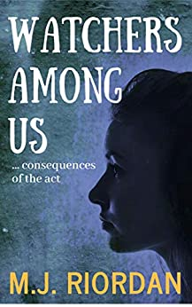 Watchers Among Us: ...consequences of the act by [Riordan, M.J.]