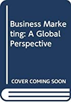 Business Marketing: A Global Perspective