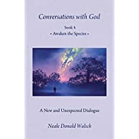Conversations with God, Book 4: Awaken the Species (English Edition)