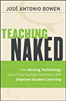 Teaching Naked: How Moving Technology Out of Your College Classroom Will Improve Student Learning (The Jossey-bass Higher and Adult Education Series)