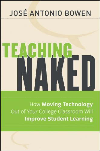 Download Teaching Naked: How Moving Technology Out of Your College Classroom Will Improve Student Learning (The Jossey-bass Higher and Adult Education Series) 1118110358