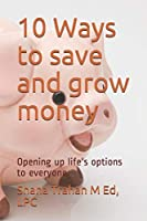 10 Ways to save and grow money: Opening up life's options to everyone
