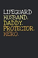 Lifeguard. Daddy. Husband. Protector. Hero.: 6x9   notebook   dotgrid   120 pages   daddy   husband