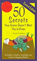 50 Secrets Your Grocer Doesn't Want You to Know: An Insider's Guide to Stretching Your Grocery Shopping Dollars