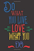 Do What You Love, Love What You Do: 2020 Diary, Planner, Organiser  - Week Per View - with Inspirational Motivational Quote