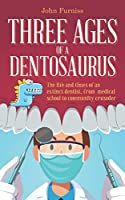 Three Ages of a Dentosaurus: The life and times of an extinct dentist, from medical school to community crusader