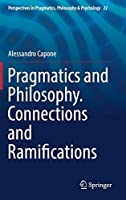 Pragmatics and Philosophy. Connections and Ramifications (Perspectives in Pragmatics, Philosophy & Psychology)