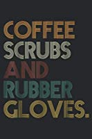 Coffee Scrubs And Rubber Gloves.: Soffee Scrubs And Rubber Gloves - Great  Journal/Notebook Blank Lined Ruled 6x9 100 Pages