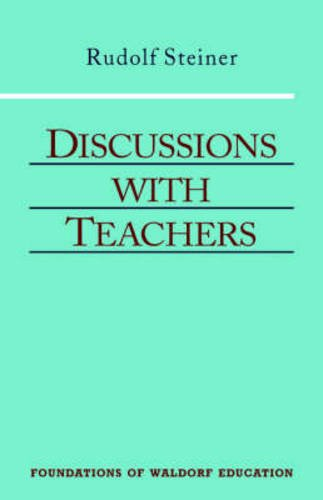 Download Discussions With Teachers: Fifteen Discussions With the Teachers of the Stuttgart Waldorf School August 21-September 6, 1919 : Three Lectures on the Curriculum September 6, 1919 (Foundations of Waldorf Education, 3) 0880104082