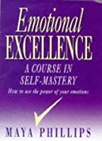 Emotional Excellence: A Course in Self-Mastery