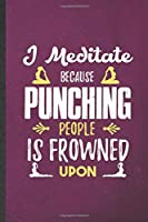 I Meditate Because Punching People Is Frowned Upon: Blank Funny Yoga Practitioner Meditation Lined Notebook/ Journal For Namaste Sen Lover, Inspirational Saying Unique Special Birthday Gift Idea Modern 6x9 110 Pages
