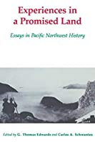 Experiences in a Promised Land: Essays in Pacific Northwest History