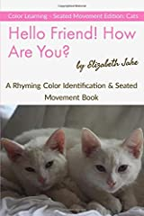 Hello Friend! How Are You? Color Learning Seated Movement Edition: Cats: A Rhyming Color Identification & Seated Movement Book ペーパーバック