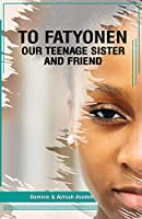To Fatyonen: Our Teenage Sister and Friend