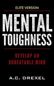 MENTAL TOUGHNESS: Develop an Unbeatable Mind by [Drexel, A.C.]