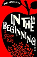 In the Beginning...: a stage play
