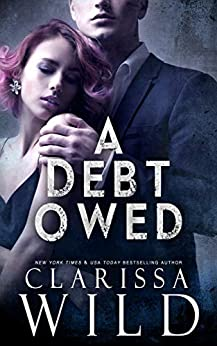 A Debt Owed (A Dark Billionaire Romance) by [Wild, Clarissa]