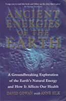 Ancient Energies of the Earth: A Groundbreaking Exploration of the Earth's Natural Energy and How it Affects Our Health