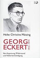 Georg Eckert. 1912-1974: Von Anpassung, Widerstand und Voelkerverstaendigung