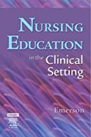 Nursing Education in the Clinical Setting, 1e