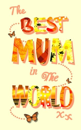 Download The Best Mum in the World: Mothers Day. Birthday. Christmas Notebook Gift. Present (Statement) 1499762658