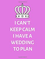 I Can't Keep Calm, I Have A Wedding To Plan: Detailed Wedding Planner and Organizer with Pink Cover, Engagement Gift for Bride to be and Groom
