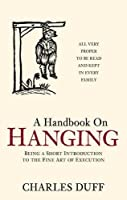 Handbook on Hanging: Being a Short Introduction to the Fine Art of Execution