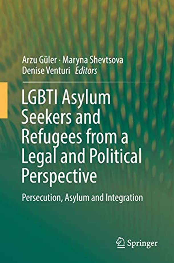迷彩習熟度余剰LGBTI Asylum Seekers and Refugees from a Legal and Political Perspective: Persecution, Asylum and Integration (English Edition)