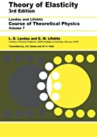 Theory of Elasticity, Third Edition: Volume 7 (Theoretical Physics) by L D Landau L. P. Pitaevskii A. M. Kosevich E.M. Lifshitz(1986-01-15)