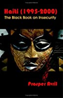 Haiti 1995-2000: The Black Book On Insecurity