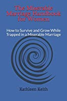 The Miserable Marriage Handbook for Women: How to Survive and Grow While Trapped in a Miserable Marriage
