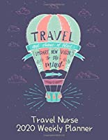Travel Nurse 2020 Weekly Planner:: RN's, LVN's, Perfect For Keeping Organized While On The Road, Relax with Inspirational Coloring Pages