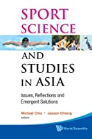 Sport Science And Studies In Asia: Issues, Reflections And Emergent Solutions