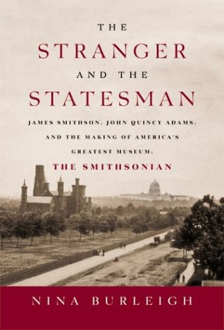 Download The Stranger and the Statesman: James Smithson, John Quincy Adams, and the Making of America's Greatest Museum: The Smithsonian 0060002417
