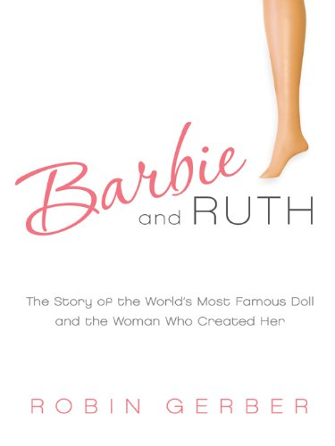 Barbie and Ruth: The Story of the World's Most Famous Doll and the Woman Who Created Her (English Edition)