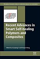 Recent Advances in Smart Self-healing Polymers and Composites (Woodhead Publishing Series in Composites Science and Engineering)