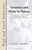 Variation and Fixity in Nature: The Meaning of Diversity and Discontinuity in the World of Living Things, and their Bearing on Creation and Evolution