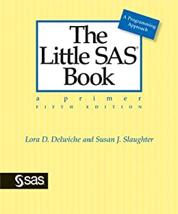 The Little SAS Book: A Primer, Fifth Edition by [Delwiche, Lora D., Slaughter, Susan J.]