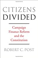 Citizens Divided: Campaign Finance Reform and the Constitution (The Tanner Lectures on Human Values)